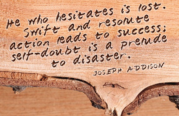 Those who hesitate, are…